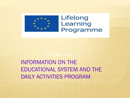 INFORMATION ON THE EDUCATIONAL SYSTEM AND THE DAILY ACTIVITIES PROGRAM SEPTEMBER 2012.