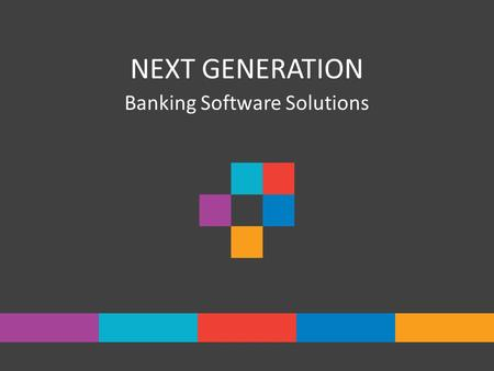 NEXT GENERATION Banking Software Solutions. Next Generation Banking Platform Next generation banking platform is the result of : Collective knowledge.