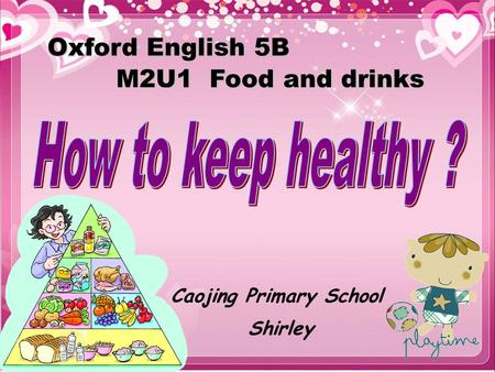 Caojing Primary School Shirley Oxford English 5B M2U1 Food and drinks.