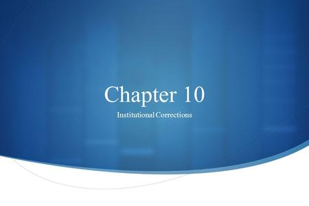 Chapter 10 Institutional Corrections. Copyright © 2014 McGraw-Hill Education. All rights reserved. No reproduction or distribution without the prior written.