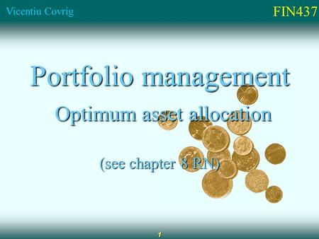 FIN437 Vicentiu Covrig 1 Portfolio management Optimum asset allocation Optimum asset allocation (see chapter 8 RN)