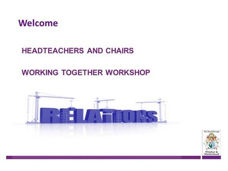 Welcome HEADTEACHERS AND CHAIRS WORKING TOGETHER WORKSHOP.