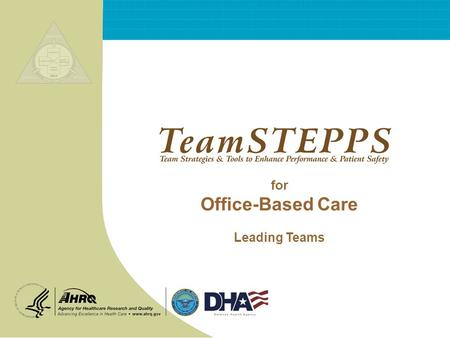 For Office-Based Care Leading Teams. T EAM STEPPS 05.2 Mod 1 05.2 Page 2 Page 2 Office-Based Care Leading Teams Definitions of leadership center on the.