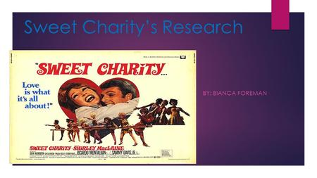 Sweet Charity's Research BY: BIANCA FOREMAN. Society in America during the 1960's  The 60's became a time of social revolution as john. F Kennedy became.