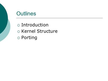Outlines  Introduction  Kernel Structure  Porting.