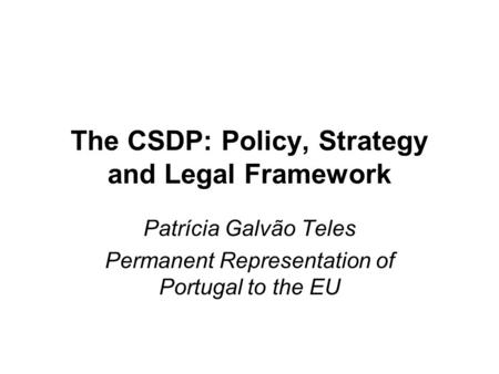 The CSDP: Policy, Strategy and Legal Framework