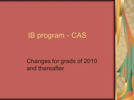 IB program - CAS Changes for grads of 2010 and thereafter.