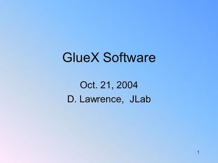 1 GlueX Software Oct. 21, 2004 D. Lawrence, JLab.