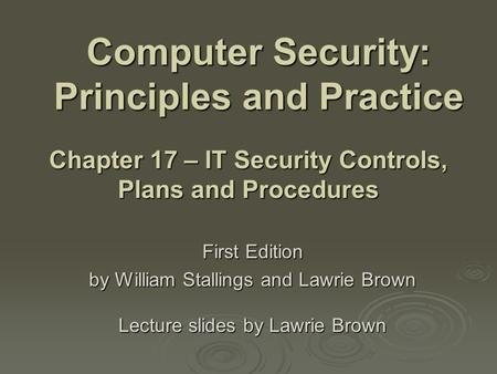 Computer Security: Principles and Practice First Edition by William Stallings and Lawrie Brown Lecture slides by Lawrie Brown Chapter 17 – IT Security.