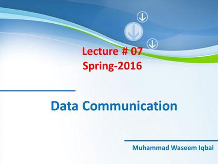 Powerpoint Templates Data Communication Muhammad Waseem Iqbal Lecture # 07 Spring-2016.