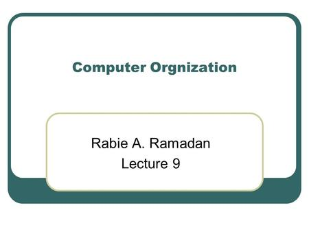 Computer Orgnization Rabie A. Ramadan Lecture 9. Cache Mapping Schemes.