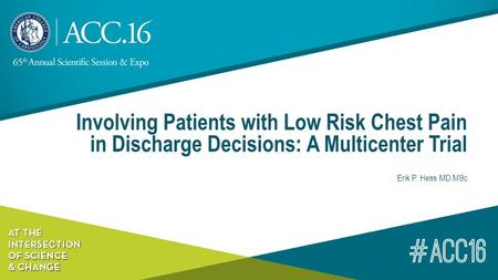 Involving Patients with Low Risk Chest Pain in Discharge Decisions: A Multicenter Trial Erik P. Hess MD MSc.