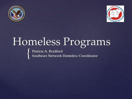 { Homeless Programs Patricia A. Bradford Southeast Network Homeless Coordinator.