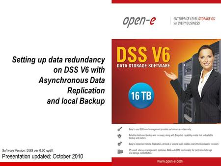 Setting up data redundancy on DSS V6 with Asynchronous Data Replication and local Backup Software Version: DSS ver. 6.00 up50 Presentation updated: October.