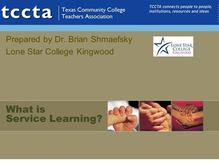 What is Service Learning? Prepared by Dr. Brian Shmaefsky Lone Star College Kingwood.