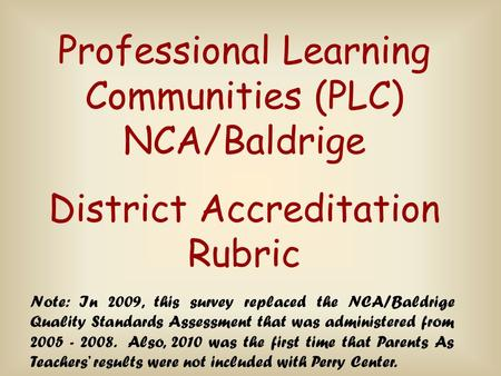 Note: In 2009, this survey replaced the NCA/Baldrige Quality Standards Assessment that was administered from 2005 - 2008. Also, 2010 was the first time.