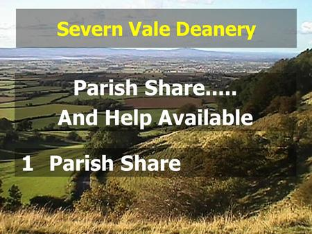 Severn Vale Deanery Parish Share..... And Help Available 1Parish Share.