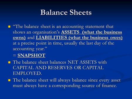"Balance Sheets ""The balance sheet is an accounting statement that shows an organisation's ASSETS (what the business owns) and LIABILITIES (what the business."