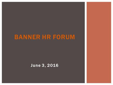 June 3, 2016 BANNER HR FORUM.  To receive credit on your LMS transcript, please be sure you have indicated your attendance.  As a courtesy to others,