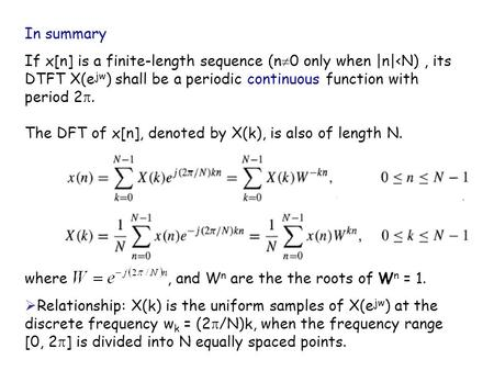 In summary If x[n] is a finite-length sequence (n  0 only when |n|<N), its DTFT X(e jw ) shall be a periodic continuous function with period 2 . The.