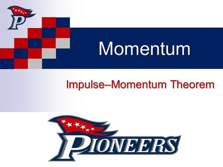 Momentum Impulse–Momentum Theorem Momentum Objective: For a constant force acting on an object, the impulse by that force is the product of the force.