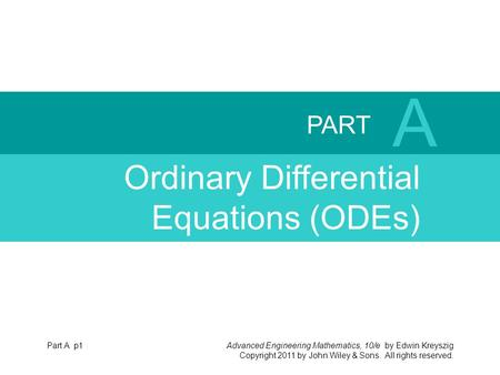 Advanced Engineering Mathematics, 10/e by Edwin Kreyszig Copyright 2011 by John Wiley & Sons. All rights reserved. PART A Ordinary Differential <strong>Equations</strong>.