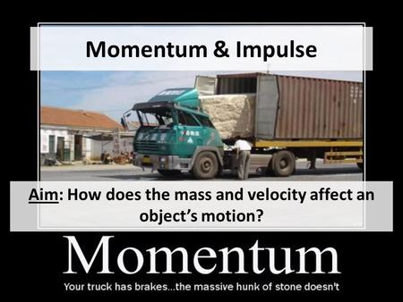 Momentum & Impulse Aim: How does the mass and velocity affect an object's motion?