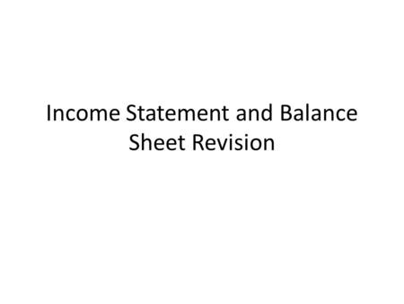Income Statement and Balance Sheet Revision