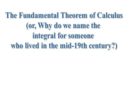 What is the Fundamental Theorem of Calculus? Why is it fundamental?