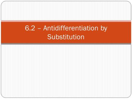 6.2 – Antidifferentiation by Substitution. Introduction Our antidifferentiation formulas don't tell us how to evaluate integrals such as Our strategy.