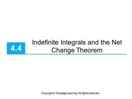 Copyright © Cengage Learning. All rights reserved. 4.4 Indefinite Integrals and the Net Change Theorem.