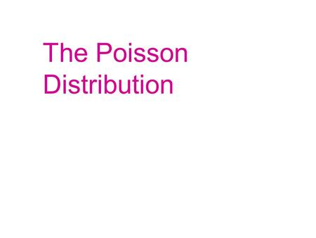 The Poisson Distribution. The Poisson Distribution may be used as an approximation for a binomial distribution when n is large and p is small enough that.