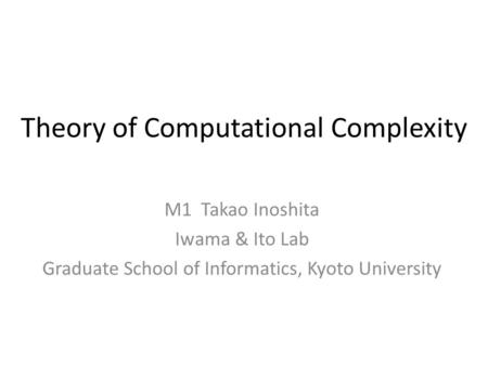 Theory of Computational Complexity M1 Takao Inoshita Iwama & Ito Lab Graduate School of Informatics, Kyoto University.