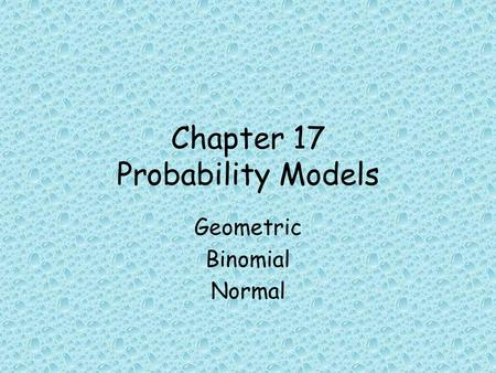 Chapter 17 Probability Models Geometric Binomial Normal.