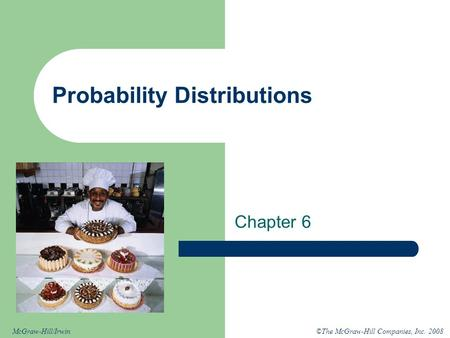 ©The McGraw-Hill Companies, Inc. 2008McGraw-Hill/Irwin Probability Distributions Chapter 6.