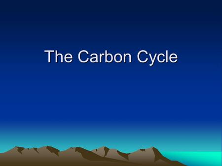 The Carbon Cycle Carbon Dating- Application of Half Life! All living things contain carbon, some of it is Carbon-14 Carbon-14 is radioactive (unstable)