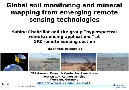 "Remote Sensing Section Global soil monitoring and mineral mapping from emerging remote sensing technologies Sabine Chabrillat and the group ""hyperspectral."