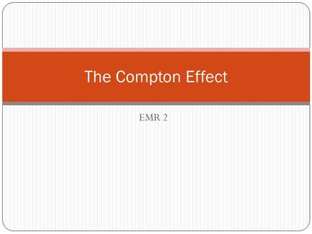 EMR 2 The Compton Effect. Review of Photoelectric Effect: Intensity Matters - the greater the intensity/brightness, the greater the photoelectric current.