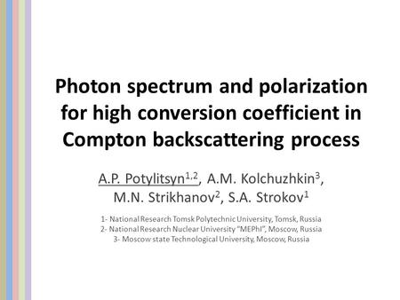 Photon spectrum and polarization for high conversion coefficient in Compton backscattering process A.P. Potylitsyn 1,2, A.M. Kolchuzhkin 3, M.N. Strikhanov.