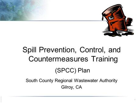 E032004022BDS 1 Spill Prevention, Control, and Countermeasures Training (SPCC) Plan South County Regional Wastewater Authority Gilroy, CA.