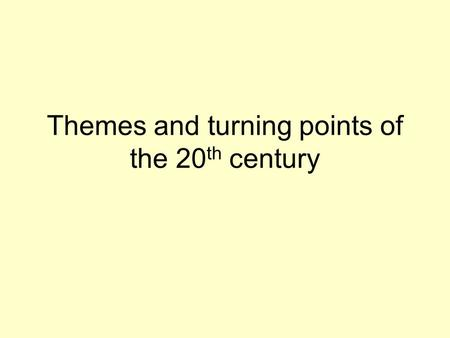 Themes and turning points of the 20 th century. Pre World War I.