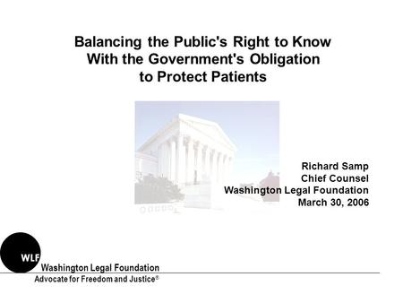 Washington Legal Foundation Advocate for Freedom and Justice ® WLF Balancing the Public's Right to Know With the Government's Obligation to Protect Patients.