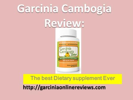 Garcinia Cambogia Review:  The best Dietary supplement Ever.