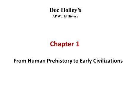 Doc Holley's AP World History Chapter 1 From Human Prehistory to Early Civilizations.
