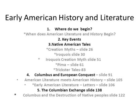 Early American <strong>History</strong> and Literature 1.Where do we begin? *When does American Literature and <strong>History</strong> Begin? 2. Key Events 3.Native American Tales *Creation.