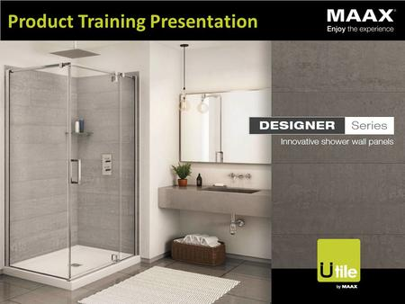 Product Training Presentation. Overview Market Situation Shower market is growing in volume and size Ceramic popularity increasing in all regions, resulting.
