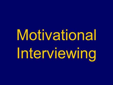 Motivational Interviewing. Motivational Interviewing – MI A style of counselling that aims to facilitate patient-driven decisions to change harmful behaviour.