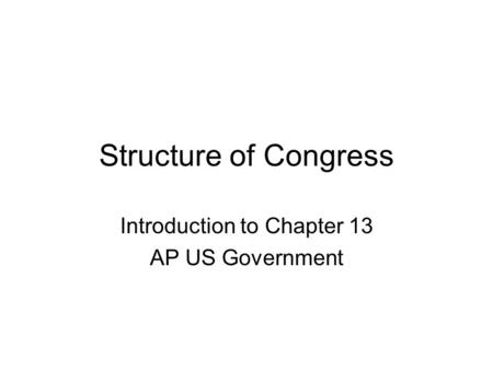 Structure of Congress Introduction to Chapter 13 AP US Government.