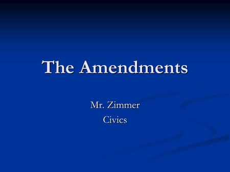 The Amendments Mr. Zimmer Civics. Changing the Constitution The Constitution needed to be able to endure the influence of politics and temporary changes.