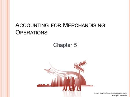© 2009 The McGraw-Hill Companies, Inc., All Rights Reserved A CCOUNTING FOR M ERCHANDISING O PERATIONS Chapter 5.